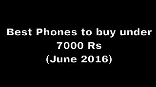 2 Best Phones to buy under 7000 Rs (May 2016)