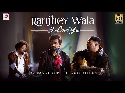 Ranjhey Wala I Love You - Official Music Video | Gourov – Roshin | Feat. Yasser Desai