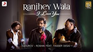 Ranjhey Wala I Love You - Official Music Video | Gourov - Roshin | Feat. Yasser Desai