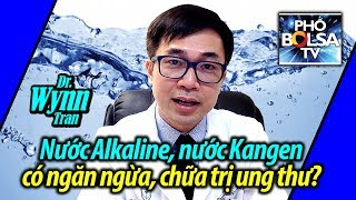 Nước Alkaline, nước Kangen có tác dụng ngăn ngừa, chữa trị ung thư?