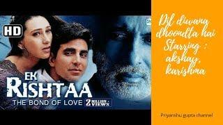 Dil diwana dhoondta hai | movie:ek rishtaa-the bond of love