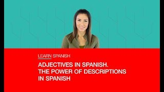 ADJECTIVES IN SPANISH. THE POWER OF DESCRIPTIONS IN SPANISH