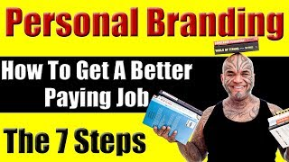 PersonalBranding: 7 Steps How To Get A Better Paying Job