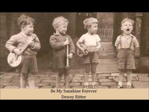 Be My Sunshine Forever   Dewey Ritter