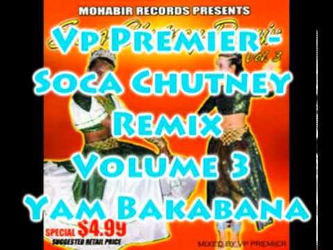 Vp Premier - Yam Bakabana - Soca Chutney Remix Volume 3