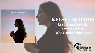 Gambar cover Lived and Let Go - Kelsey Waldon - White Noise/White Lines