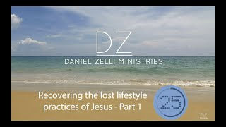 Recovering the lost lifestyle practices of Jesus   Part 1