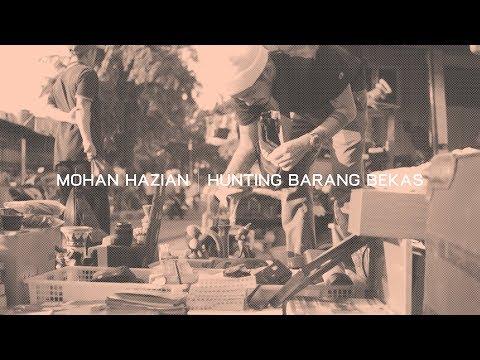MOHAN HAZIAN - HUNTING BARANG BARANG BEKAS