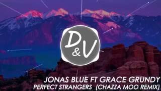 [Future House] Jonas Blue ft Grace Grundy - Perfect Strangers (Chazza Moo Remix)