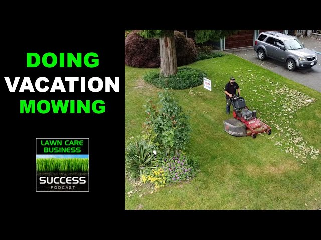 Doing vacation or temporary mowing in your lawn care business