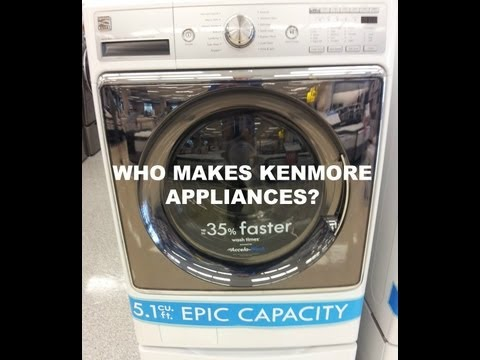 Who Manufactures Kenmore Appliances? How to know who makes Kenmore Appliances