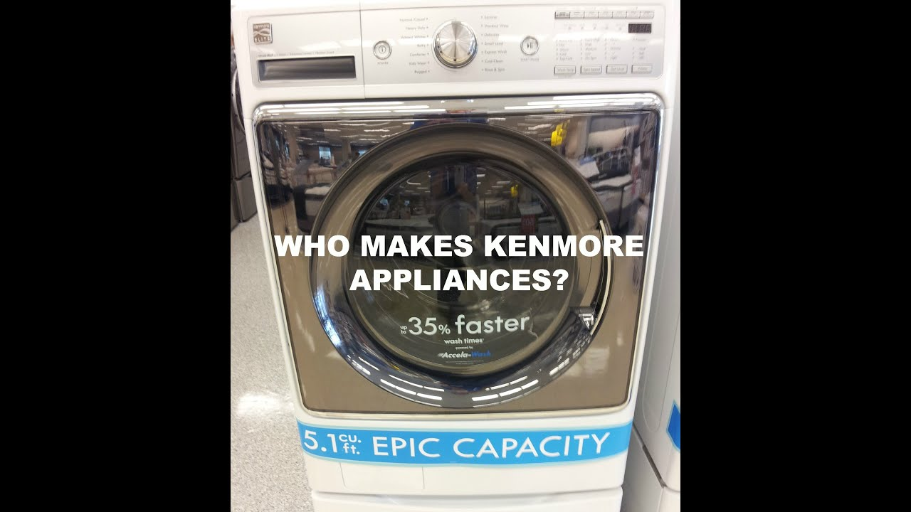 Who Manufactures Kenmore Liances How To Know Makes