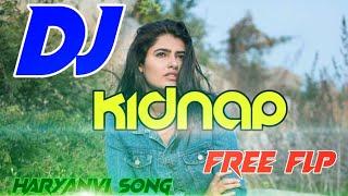Kidnap Ho Javegi Dj $ Haryanvi Dj Song # Free Flp Download -dj sagar rath- Dj Atul mahoba