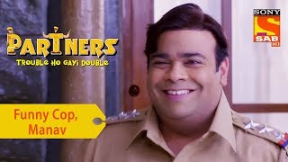 Your Favorite Character | Funny Cop, Manav | Partners Double Ho Gayi Trouble
