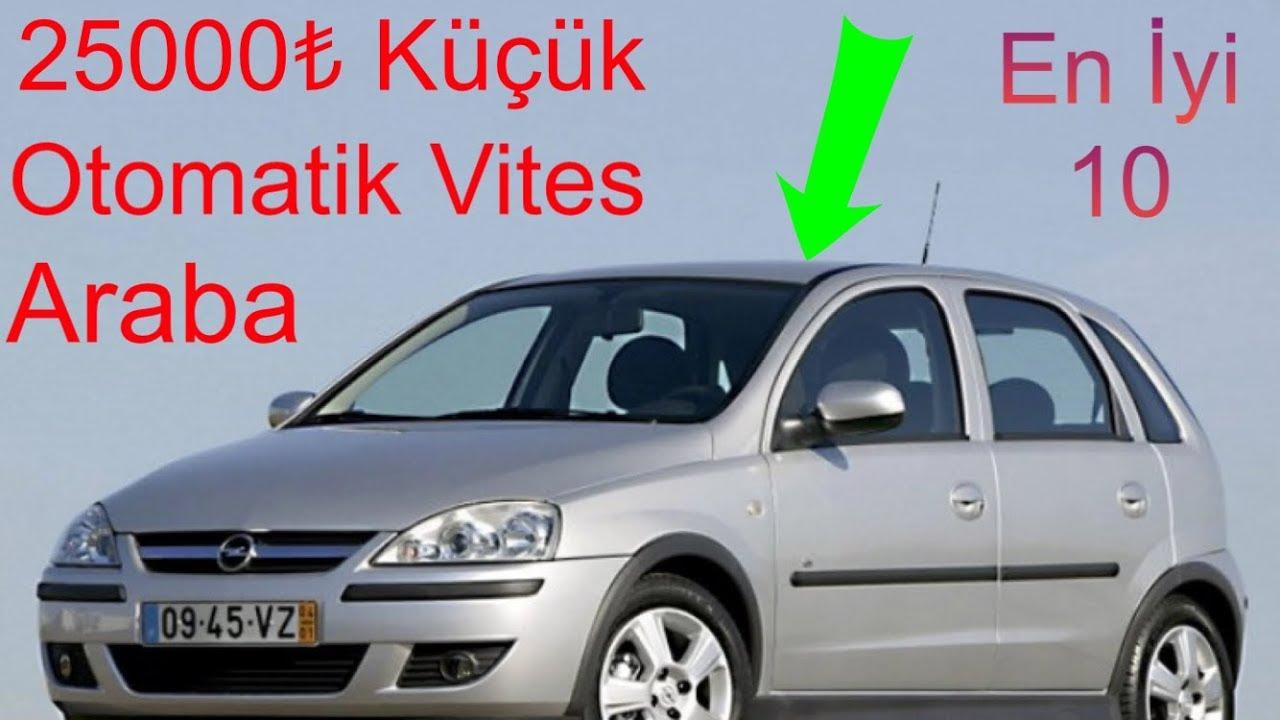 25000 Tl Araba 25 Bin Liraya Alinabilecek En Iyi Kucuk Sinif Ucuz Otomatik Vitesli Arabalar Youtube