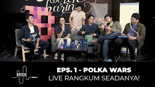 BRISIK with Akbarry Eps.1 - Polka Wars live Rangkum SEADANYA!