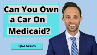 Can You Own a Cąr on Medicaid?