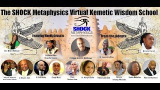 Welcome to the Shock Metaphysics Virtual Kemetic Wisdom School!