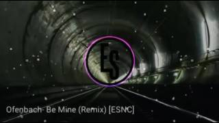 Ofenbach - Be Mine (Remix) [ESNC]