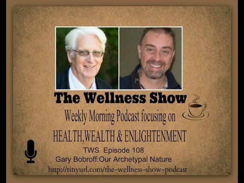 Gary Bobroff Our Archetypal Nature ep 108 The Wellness Show