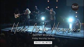 Here As In Heaven - Bethel Friday Night Worship