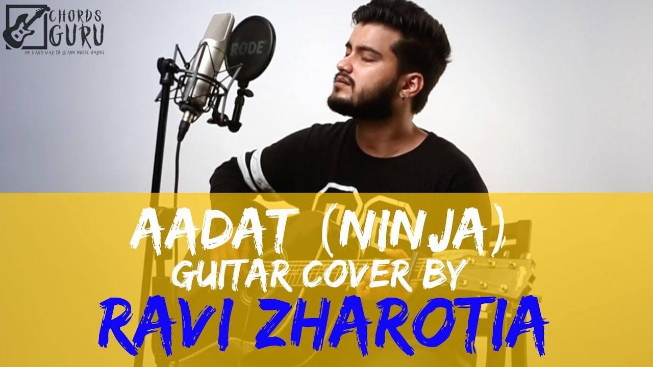 Aadat Ninja Guitar Cover By Ravi Zharotia Chordsguru Youtube