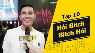 [Bitches in Town - Tập 19] Bitch Hỏi - Hỏi Bitch