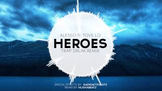 Heroes - Alesso ft. Tove Lo (Trap Drum Remix)