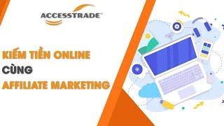 Kiếm tiền online cùng Affiliate Marketing ACCESSTRADE Việt nam.