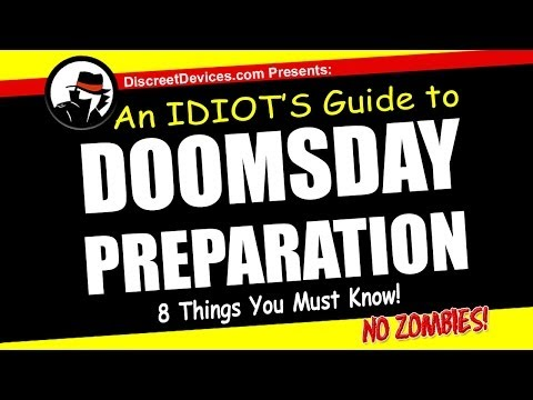 An IDIOT'S Guide to DOOMSDAY PREPARATION – 8 Things You Must Know