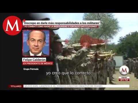 Discrepo en darle más responsabilidades a los militares: Felipe Calderón