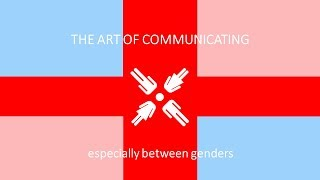 The Art of Communicating, Especially Between Genders