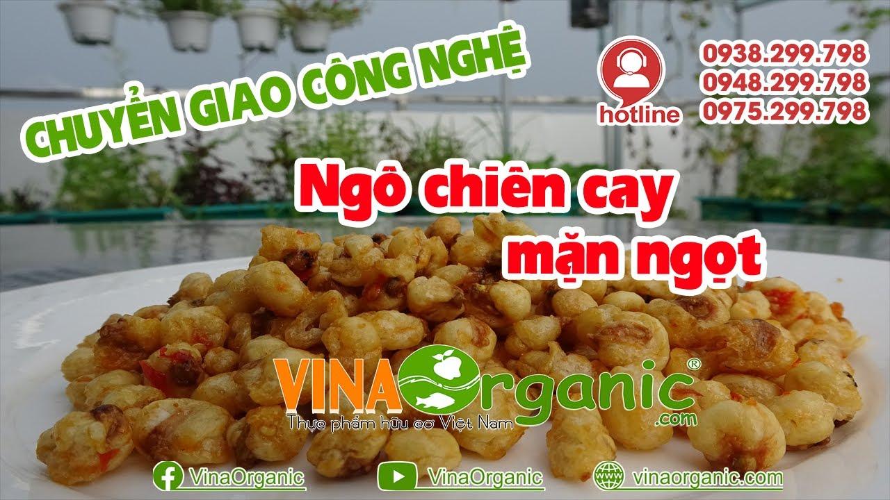 Công nghệ ngô chiên cay mặn ngọt đậm đà hương vị Việt Nam. Hướng đầu ra cho vùng nguyên liệu ngô nếp