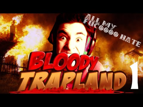 How To Rage About Bloody Trapland ~ Bloody Trapland Pt.1