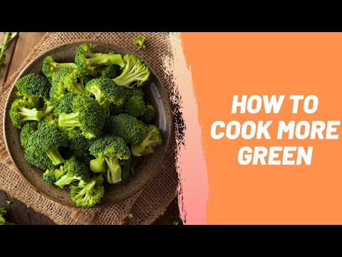 How To Cook More Green