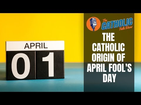 The Catholic Origins Of April Fool's Day | The Catholic Talk Show