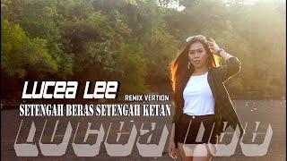 Gambar cover LUCEA LEE - SETENGAH BERAS SETENGAH KETAN (Official Music Video) |REMIX