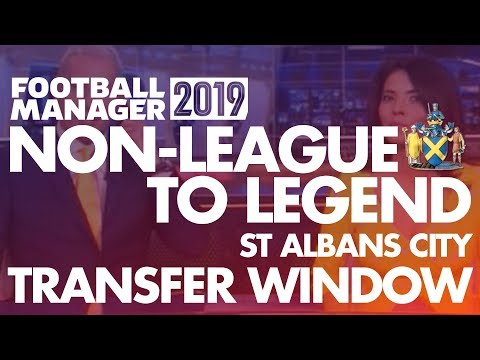 Non-League to Legend EXTRA FM19 | ST ALBANS | TRANSFER SPECIAL | Football Manager 2019