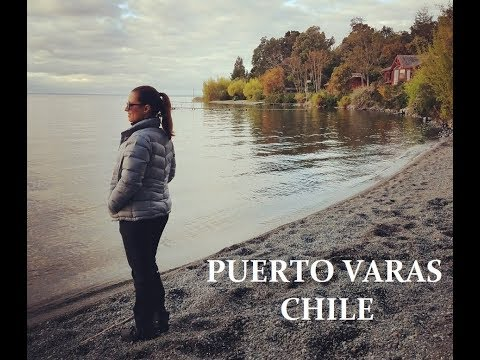 Arriving to Puerto Varas. The Lake Region of Chile! Day 4