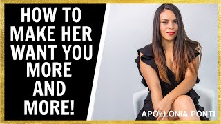 How To Make Her Want You More And More!!!