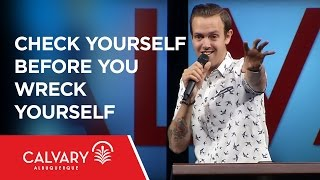 Check Yourself Before You Wreck Yourself - Matthew 3:11-4:13 - Nate Heitzig