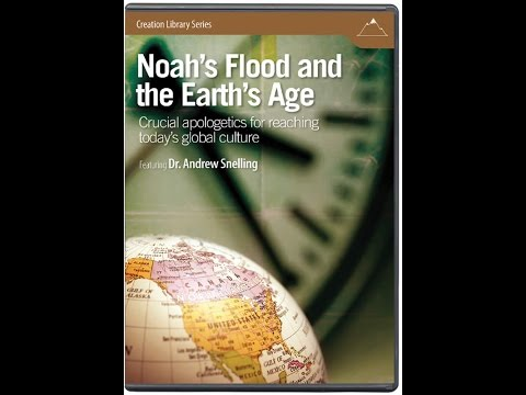 Noah's Flood and the Earth's Age - Dr. Andrew Snelling