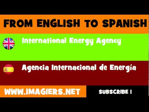 FROM ENGLISH TO SPANISH = International Energy Agency