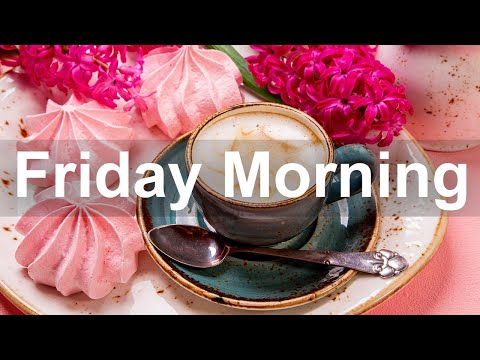 Friday Morning Jazz - Happy Sweet Jazz and Positive Good Mood Morning Music to Chill Out