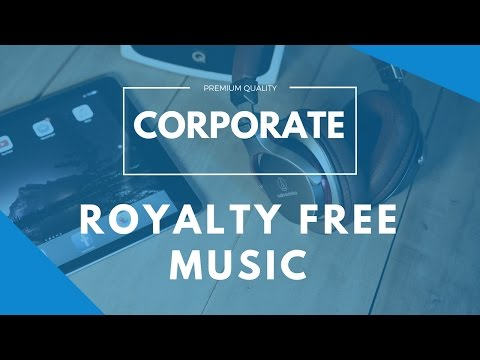 Corporate Royalty Free Music (Instrumental Background Music)