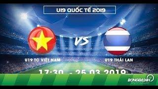 Full TRỰC TIẾP || Hiệp 1 || U19 Việt Nam - U19 Thái Lan || U19 Quốc Tế 2019