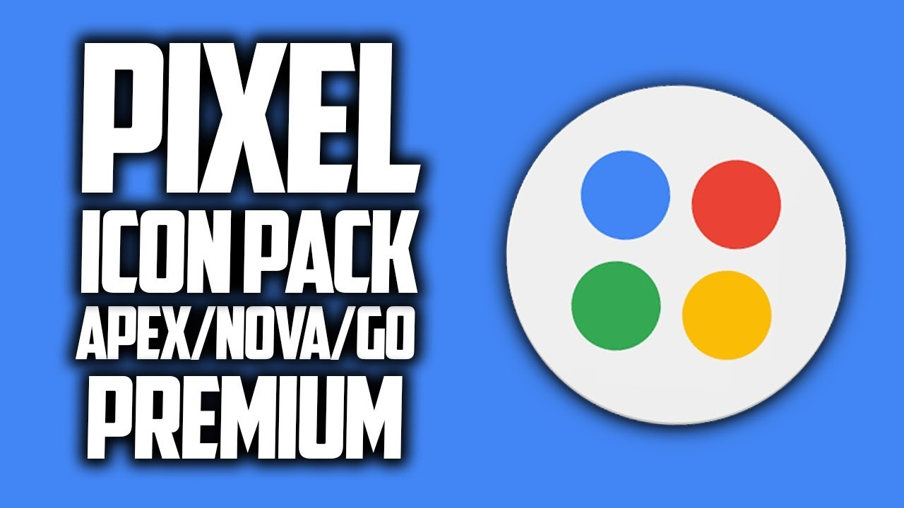 Android Look | Pixel Icon Pack v4 7 - Apex / Nova / Go