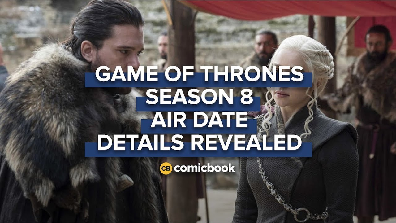 'Game of Throne' Season 8 Air Date Details Revealed
