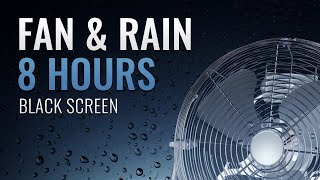 Fan and Rain | 8 Hours | Noise Cancelling Sound to Sleep, Relax and Study | Black Screen
