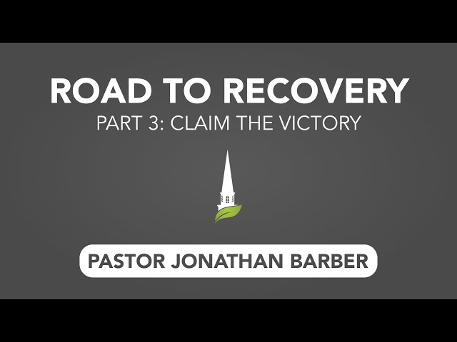 Road to Recovery, Part 3: Claim the Victory